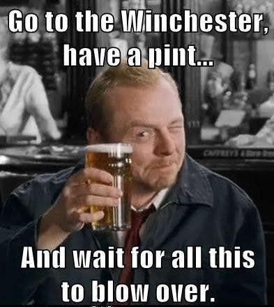Go to the Winchester, have a pint...and wait for this to all blow over